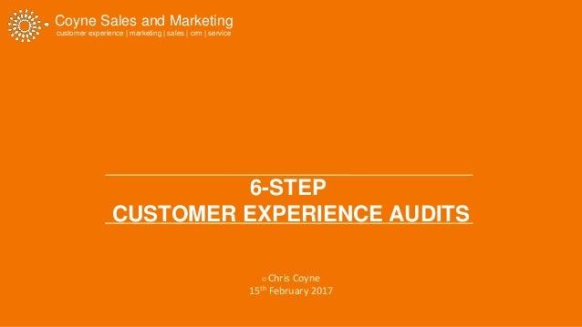 Coyne Sales and Marketing customer experience | marketing | sales | crm | service 6-STEP CUSTOMER EXPERIENCE AUDITS  Chri...
