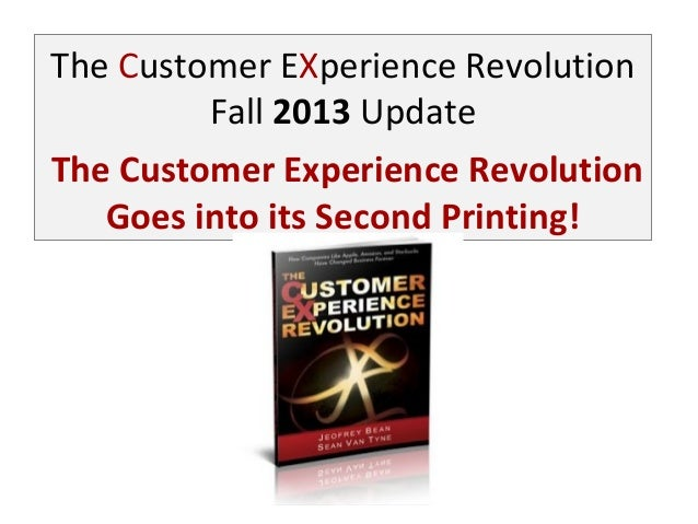 The Customer EXperience Revolution Fall 2013 Update The Customer Experience Revolution Goes into its Second Printing!