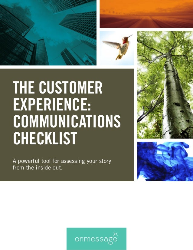 THE CUSTOMER EXPERIENCE: COMMUNICATIONS CHECKLIST A powerful tool for assessing your story from the inside out.
