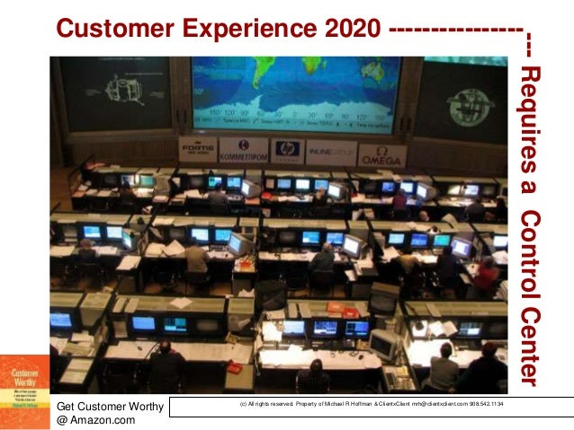 © 2002. All rights reserved. ClientXClient Inc. Get Customer Worthy @ Amazon.com Customer Experience 2020 ----------------...