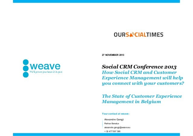 27 NOVEMBER 2013  Social CRM Conference 2013 How Social CRM and Customer Experience Management will help you connect with ...