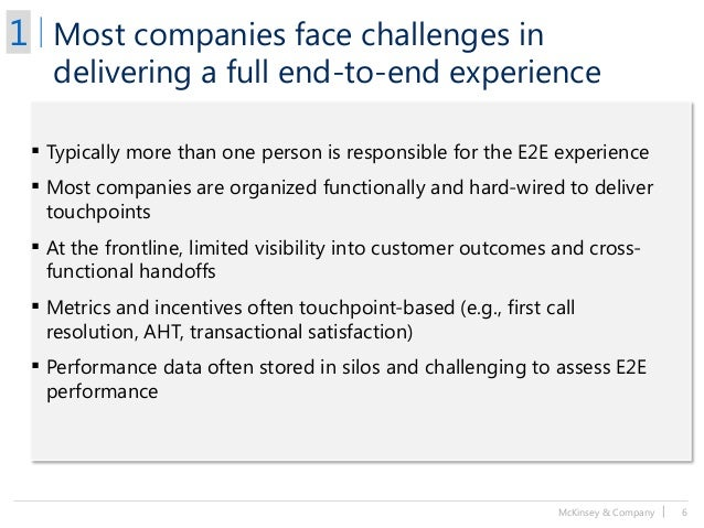 McKinsey & Company   6 Most companies face challenges in delivering a full end-to-end experience ▪ Typically more than one...