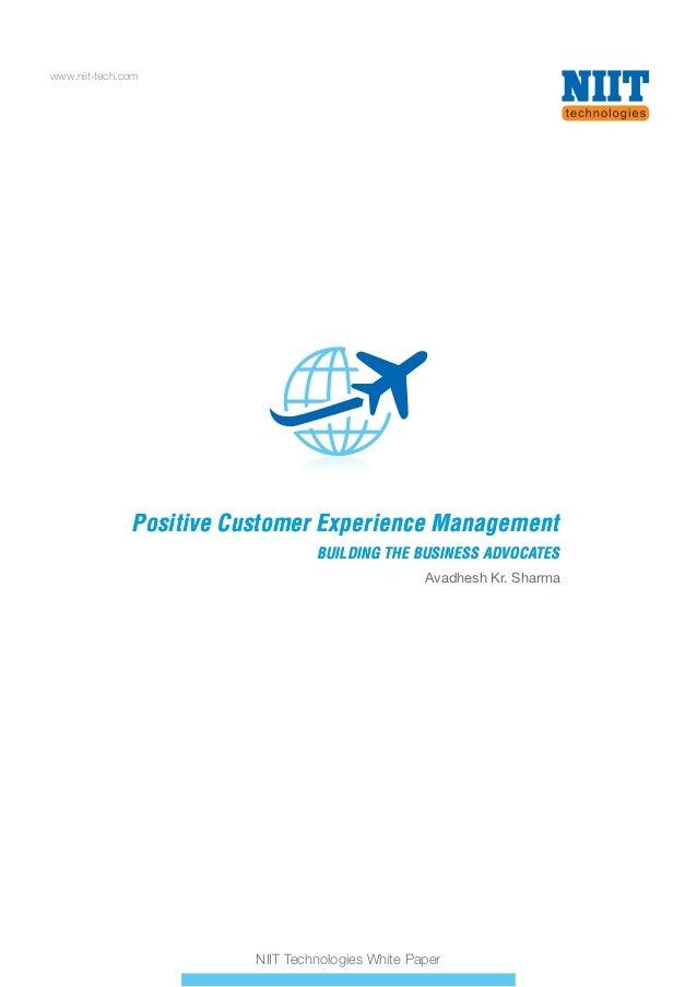www.niit-tech.com  Positive Customer Experience Management BUILDING THE BUSINESS ADVOCATES Avadhesh Kr. Sharma  NIIT Techn...