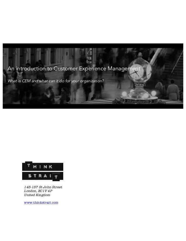 145-157 St John Street London, EC1V 4P United Kingdom www.thinkstrait.com An introduction to Customer Experience Managemen...
