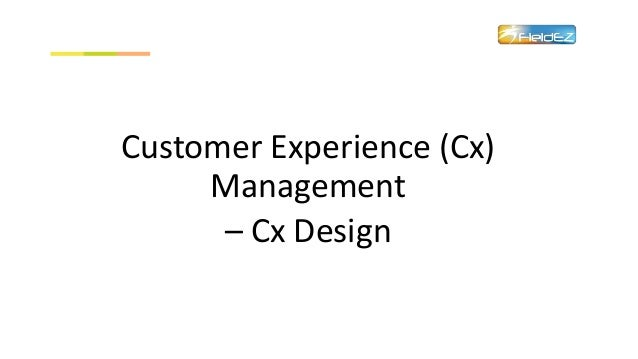 Customer Experience (Cx) Management – Cx Design