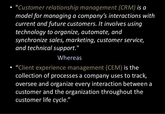 """• """"Customer relationship management (CRM) is a model for managing a company's interactions with current and future custome..."""
