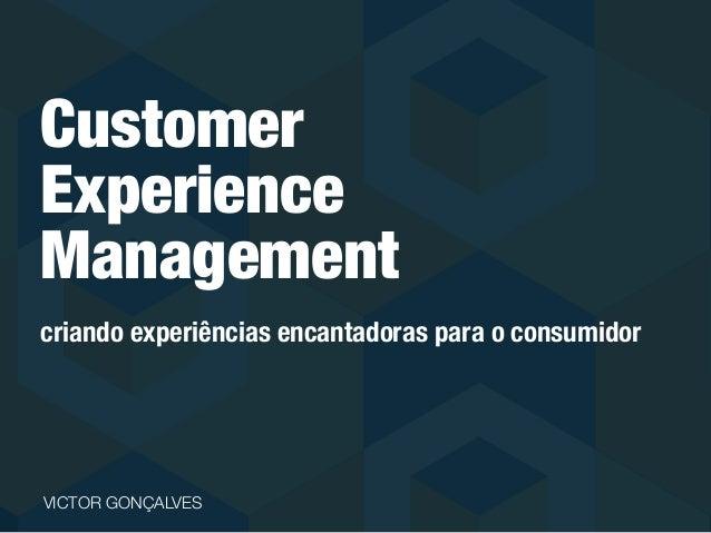Customer Experience Management criando experiências encantadoras para o consumidor VICTOR GONÇALVES