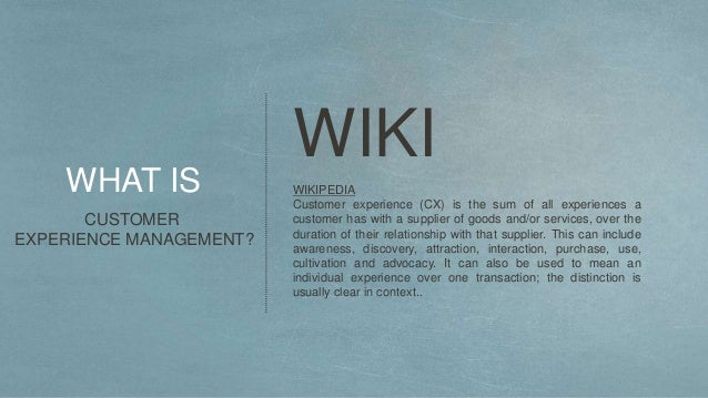 WIKIPEDIA Customer experience (CX) is the sum of all experiences a customer has with a supplier of goods and/or services, ...
