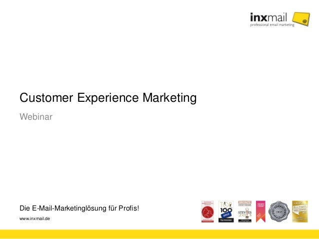 Die E-Mail-Marketinglösung für Profis! www.inxmail.de Customer Experience Marketing Webinar