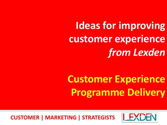 Ideas for improving customer experience from Lexden Customer Experience Programme Delivery