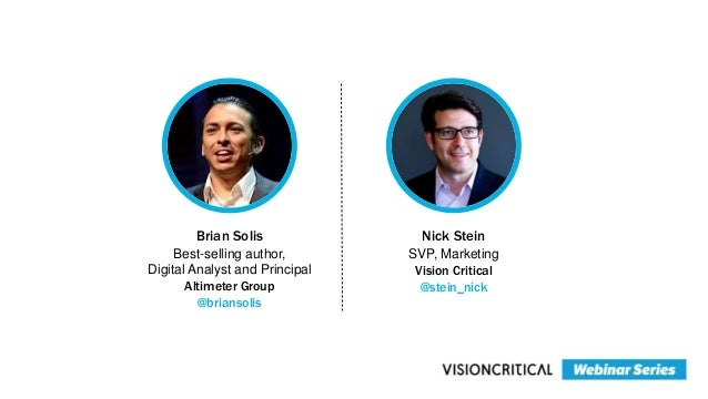 Brian Solis Best-selling author, Digital Analyst and Principal Altimeter Group @briansolis Nick Stein SVP, Marketing Visio...