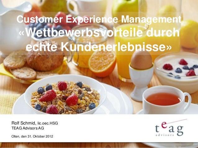 Customer Experience Management    «Wettbewerbsvorteile durch     echte Kundenerlebnisse»Rolf Schmid, lic.oec.HSGTEAG Advis...