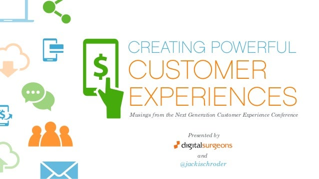 CREATING POWERFUL CUSTOMER EXPERIENCESMusings from the Next Generation Customer Experience Conference Presented by and @ja...