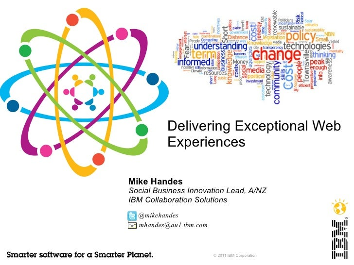 Delivering Exceptional Web          ExperiencesMike HandesSocial Business Innovation Lead, A/NZIBM Collaboration Solutions...