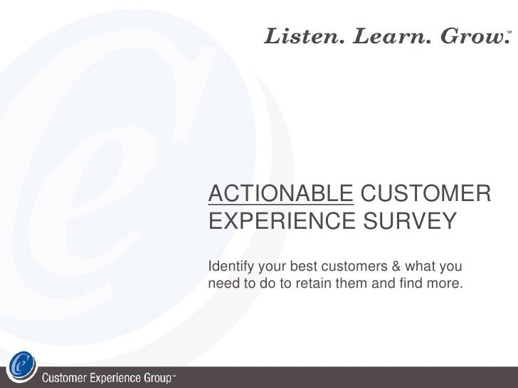ACTIONABLE CUSTOMER EXPERIENCE SURVEY Identify your best customers & what you need to do to retain them and find more.