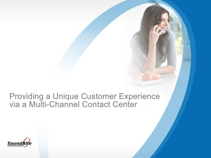 Providing a Unique Customer Experience via a Multi-Channel Contact Center