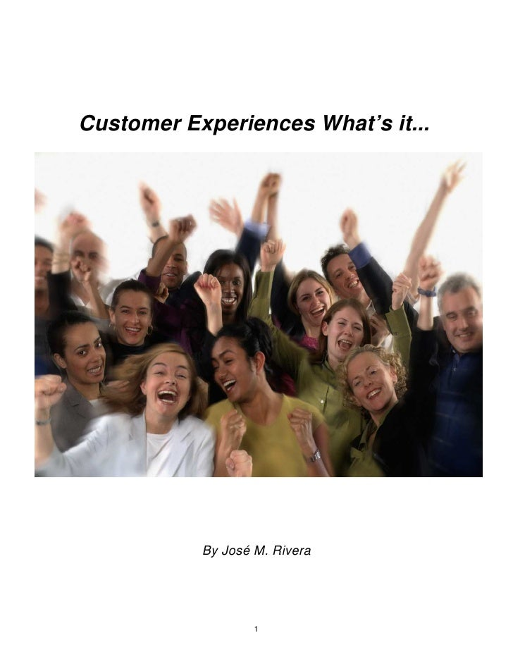 Customer Experiences What's it...           By José M. Rivera                   1