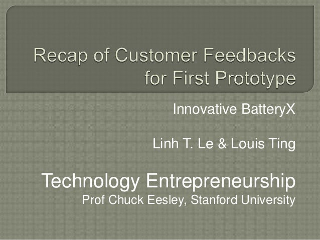 Innovative BatteryX                Linh T. Le & Louis TingTechnology Entrepreneurship    Prof Chuck Eesley, Stanford Unive...