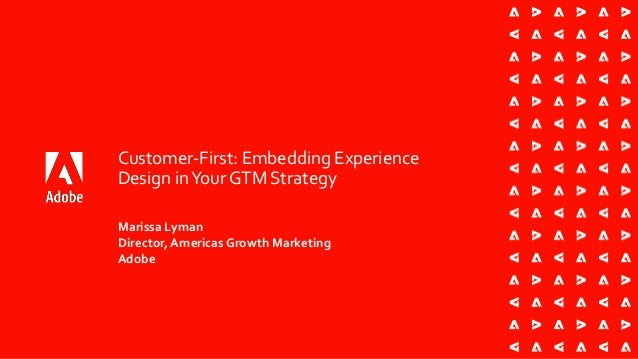 Customer-First: Embedding Experience Design in Your GTM Strategy