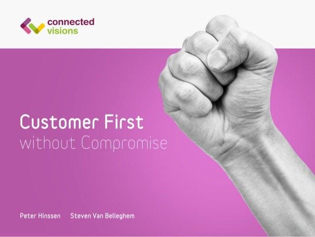 Customer First without Compromise In mid-September 2013 we (Peter Hinssen & Steven Van Belleghem) organized an inspiration...
