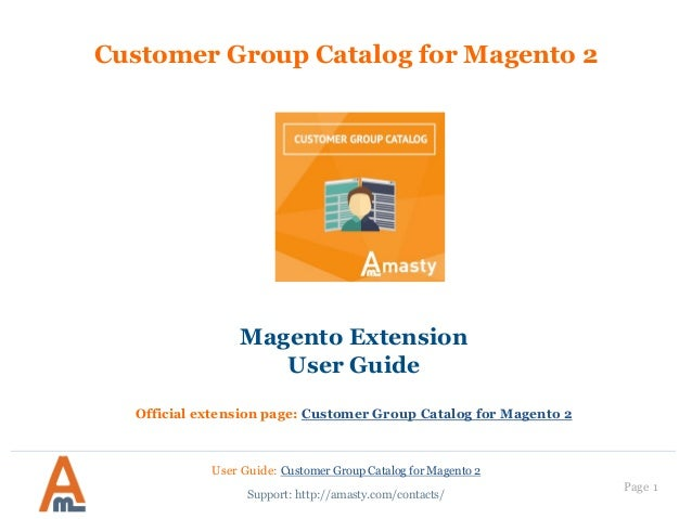 Page 1 Customer Group Catalog for Magento 2 Magento Extension User Guide Official extension page: Customer Group Catalog f...
