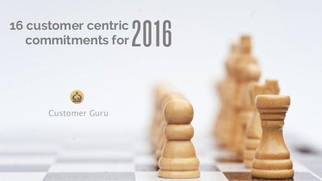 2016 16 customer centric commitments for Customer Guru