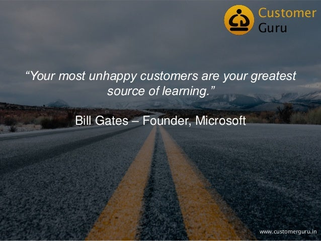 """Your most unhappy customers are your greatest source of learning."" Bill Gates – Founder, Microsoft Customer Guru www.cust..."