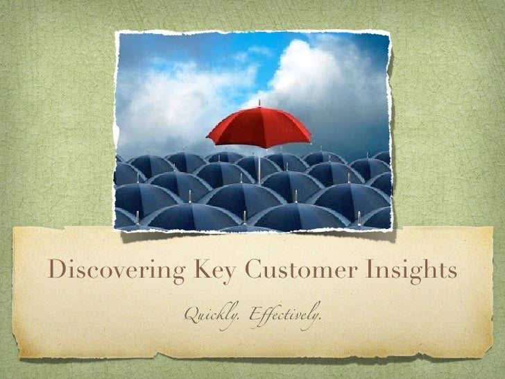 Discovering Key Customer Insights          Quickly. Effectively.