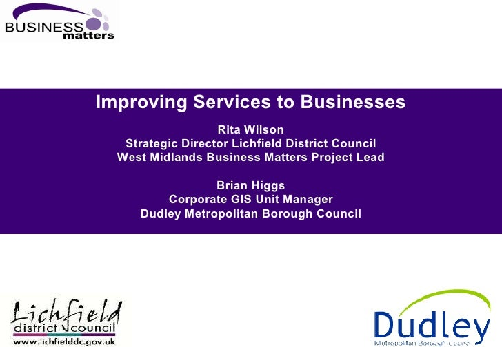 Improving Services to Businesses Rita Wilson Strategic Director Lichfield District Council West Midlands Business Matters ...