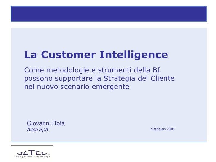 La Customer IntelligenceCome metodologie e strumenti della BIpossono supportare la Strategia del Clientenel nuovo scenario...