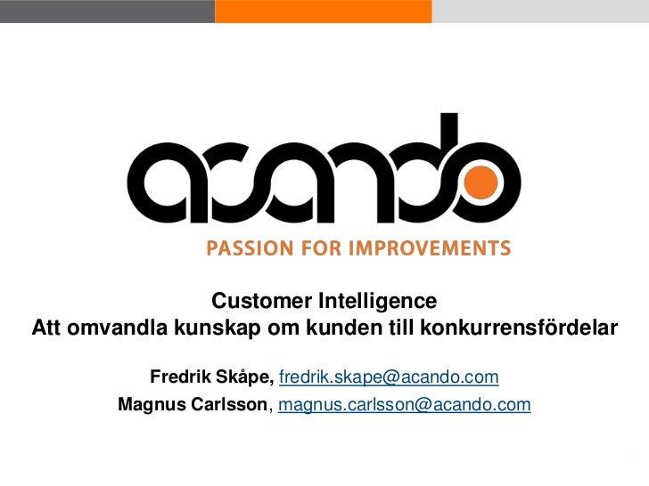 Customer Intelligence  Att omvandla kunskap om kunden till konkurrensfördelar                         Fredrik Skåpe, fredr...