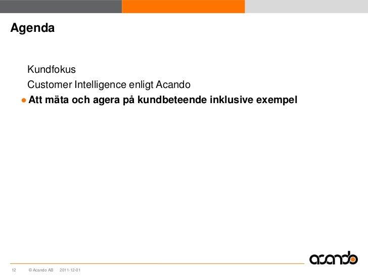 Agenda      Kundfokus      Customer Intelligence enligt Acando     ● Att mäta och agera på kundbeteende inklusive exempel1...