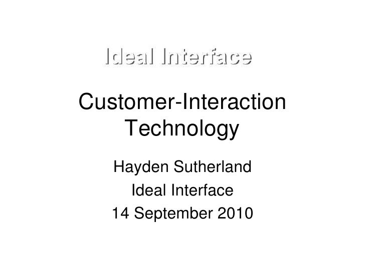 Customer-Interaction     Technology    Hayden Sutherland      Ideal Interface    14 September 2010