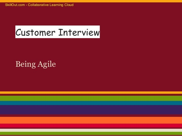 Customer InterviewBeing AgileSkillOut.com - Collaborative Learning Cloud