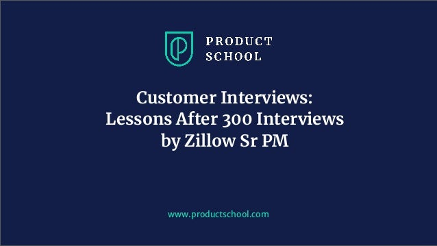 Webinar: Customer Interviews: Lessons After 300 Interviews by Zillow Sr PM