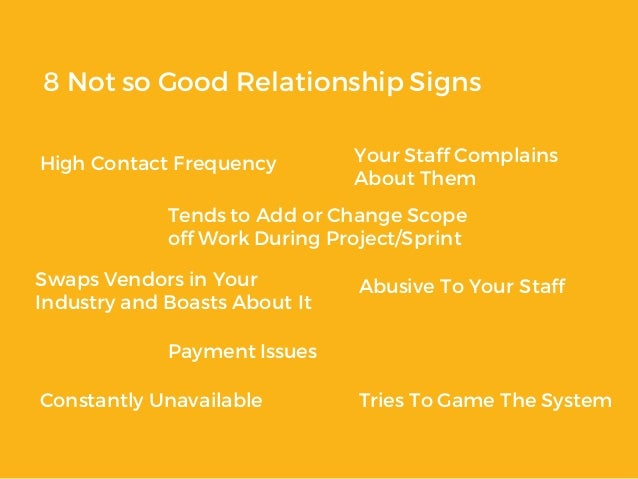8 Not so Good Relationship Signs High Contact Frequency Swaps Vendors in Your Industry and Boasts About It Your Staff Comp...