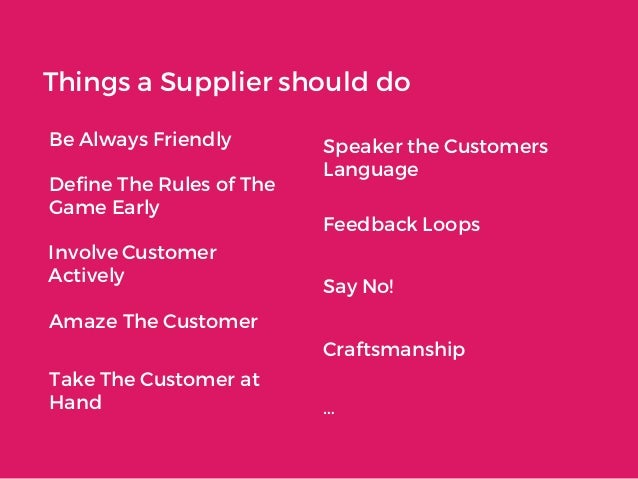 Things a Supplier should do Be Always Friendly Speaker the Customers Language Define The Rules of The Game Early Feedback ...