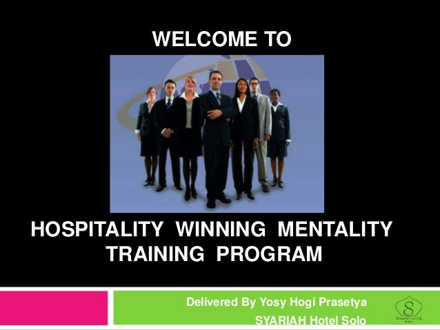 HOSPITALITY WINNING MENTALITY TRAINING PROGRAM Delivered By Yosy Hogi Prasetya SYARIAH Hotel Solo WELCOME TO