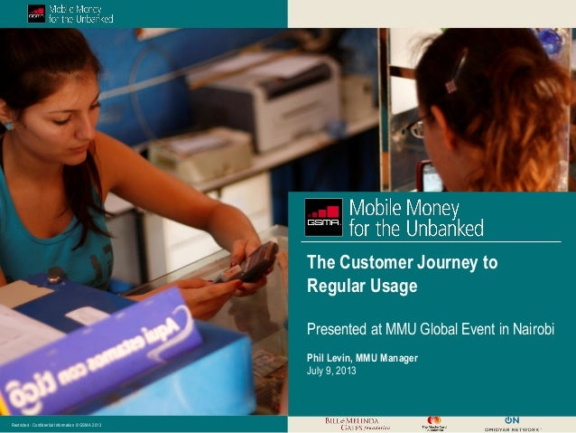 Restricted - Confidential Information © GSMA 2013 The Customer Journey to Regular Usage Presented at MMU Global Event in N...