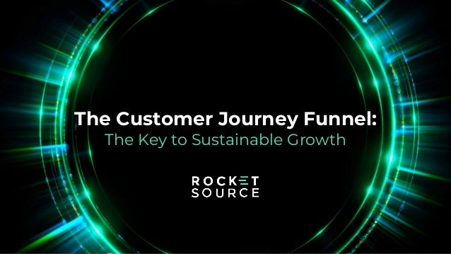 The Customer Journey Funnel: The Key to Sustainable Growth