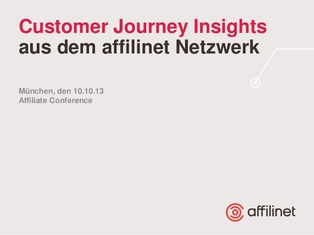 Customer Journey Insights aus dem affilinet Netzwerk München, den 10.10.13 Affiliate Conference