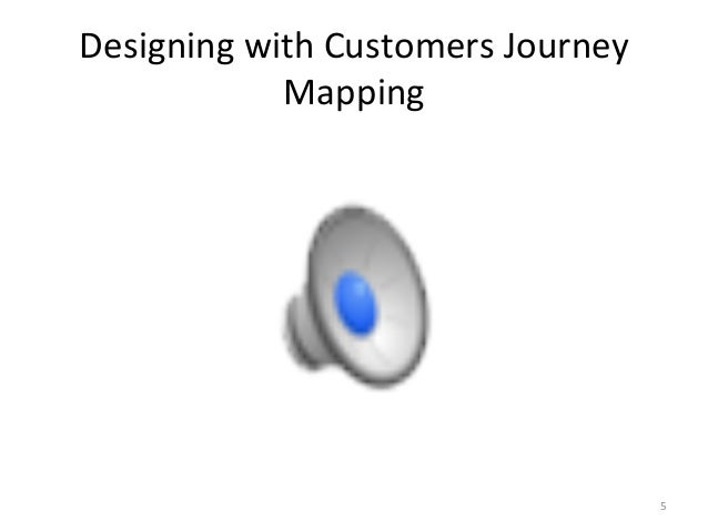 Designing  with  Customers  Journey  Mapping  5