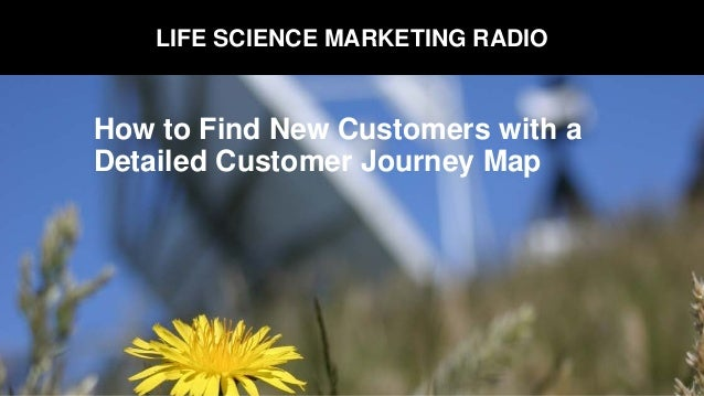LIFE SCIENCE MARKETING RADIO How to Find New Customers with a Detailed Customer Journey Map
