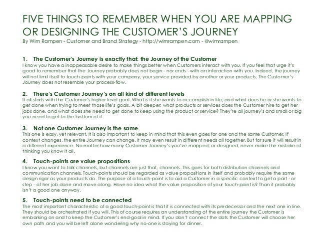 FIVE THINGS TO REMEMBER WHEN YOU ARE MAPPING OR DESIGNING THE CUSTOMER'S JOURNEY By Wim Rampen - Customer and Brand Strate...