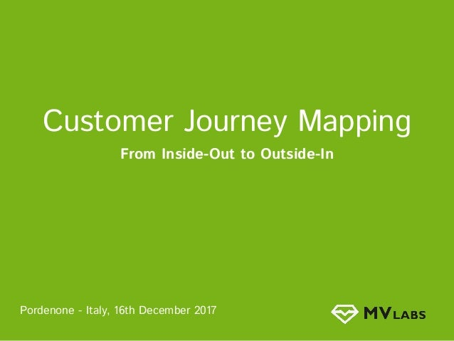 Customer Journey Mapping From Inside-Out to Outside-In Pordenone - Italy, 16th December 2017