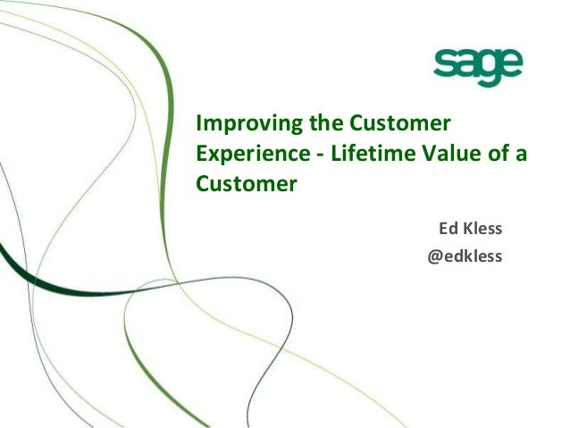 Improving the Customer Experience - Lifetime Value of a Customer Ed Kless @edkless