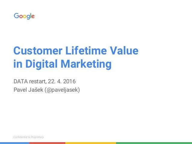 Confidential & ProprietaryConfidential & Proprietary Customer Lifetime Value in Digital Marketing DATA restart, 22. 4. 201...