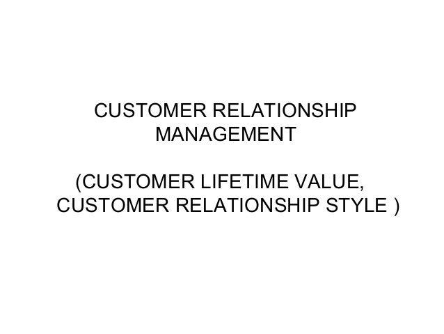 CUSTOMER RELATIONSHIP MANAGEMENT (CUSTOMER LIFETIME VALUE, CUSTOMER RELATIONSHIP STYLE )