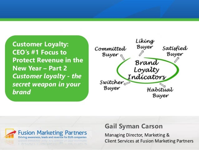 Gail Syman Carson Managing Director, Marketing & Client Services at Fusion Marketing Partners Customer Loyalty: CEO's #1 F...