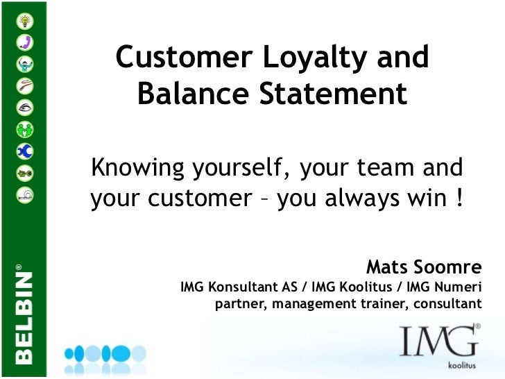 Customer Loyalty and   Balance StatementKnowing yourself, your team andyour customer – you always win !                   ...